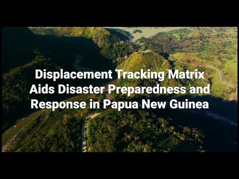 Displacement Tracking Matrix Aids Disaster Preparedness and Response in Papua New Guinea